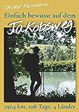Einfach bewusst auf dem Jakobsweg: 2904 Kilometer, 108 Tage, 4 Länder