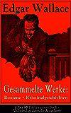 Gesammelte Werke: Romane + Kriminalgeschichten (Über 80 Titel in einem Buch - Vollständige deutsche Ausgaben): Der Doppelgänger + Töchter der Nacht + Das ... Gräfin von Ascot + Die blaue Hand und mehr