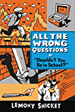 """""""Shouldn't You Be in School?"""" (All the Wrong Questions Series Book 3)"""