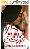 Praying My Way Out of the Struggle (Family Matters Book 1)