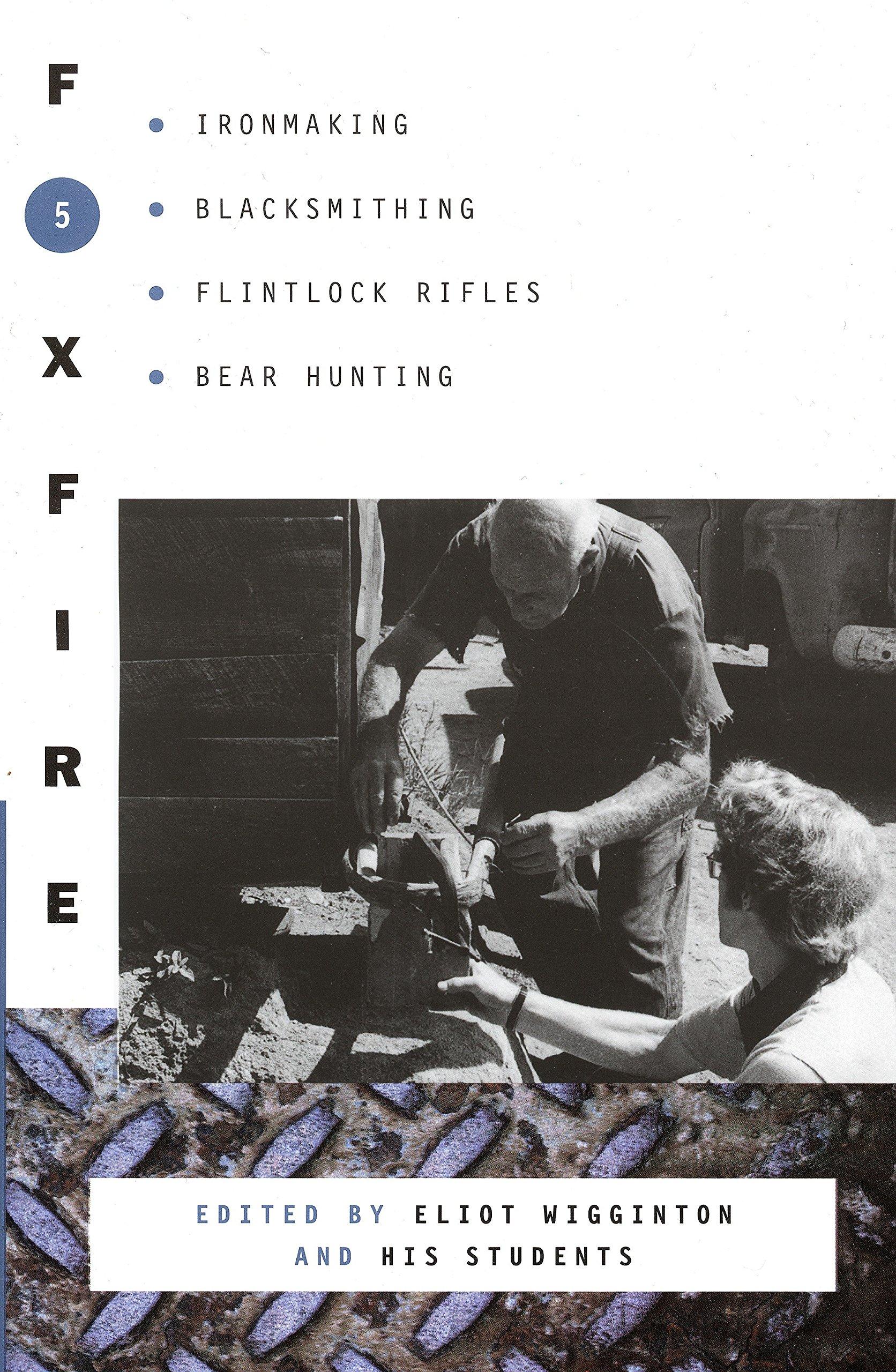 Foxfire 5: Ironmaking, Blacksmithing, Flintlock Rifles, Bear Hunting, and Other Affairs of Plain Living  (Foxfire Series)