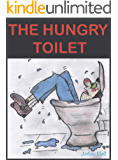 "The Hungry Toilet: ""Wet your pants funny"" -  ""What a story"" - ""Best book ever"" - ""Awesome"" - ""Simply wonderful"" - ""A laugh a minute"""