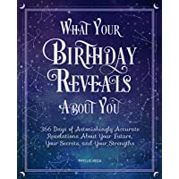 What Your Birthday Reveals About You: 365 Days of Astonishingly Accurate Revelations about Your Future, Your Secrets…
