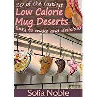 Low Calorie Mug Cakes: Microwave Keto (Low Carb), High Protein and Low Fat Desserts: Quick, easy and mess free!