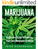 Marijuana: Beginner's Guide to Growing Your Own Marijuana at Home (Medical Marijuana, Pain,Growing Cannabis, Ultimate Guide, Gardening) (English Edition)