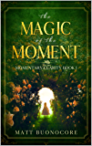 The Magic Of The Moment: Self Help Poetry & Spiritual Affirmations for times of hardship: Momentary Clarity Book 1