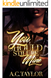 You Should Still Be Mine  (Let's Make Love Series Book 2)