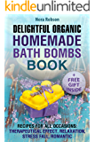 Delightful Organic Homemade Bath Bombs Recipe Book. : Recipes For All Occasions: Therapeutic Effects, Relaxation, Stress Relief, and Romance. (English Edition)