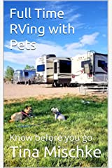 Full Time RVing with Pets: Know before you go Kindle Edition