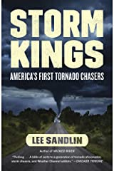 Storm Kings: The Untold History of America's First Tornado Chasers Kindle Edition