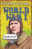 What They Don't Tell You About: World War I