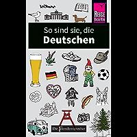 So sind sie, die Deutschen: Die Fremdenversteher von Reise Know-How