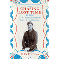 Chasing Lost Time: The Life of C.K. Scott Moncrieff: Soldier, Spy and Translator