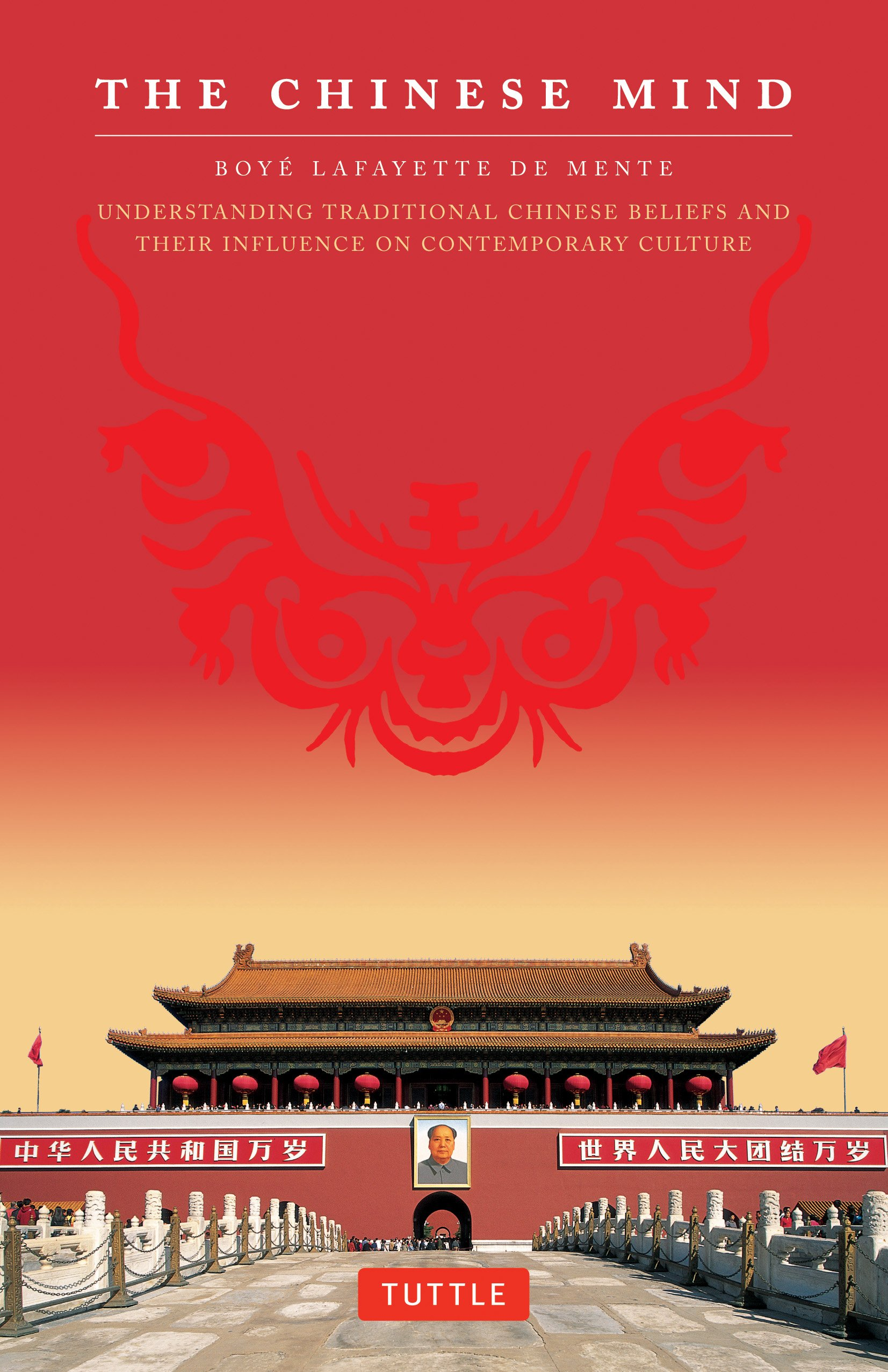The Chinese Mind: Understanding Traditional Chinese Beliefs and Their Influence on Contemporary Culture by De Mente, Boye