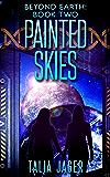Painted Skies (Beyond Earth Book 2)