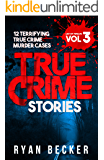 True Crime Stories Volume 3: 12 Terrifying True Crime Murder Cases (List of Twelve)