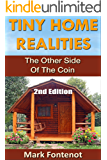 Tiny Home: Realities - The Other Side of the Coin (2nd Edition) (Homesteading, off grid, log cabin, modular homes, tiny home, country living, RV) (English Edition)