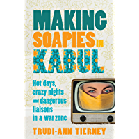 Making Soapies in Kabul: Hot days, crazy nights and dangerous liaisons in a war zone