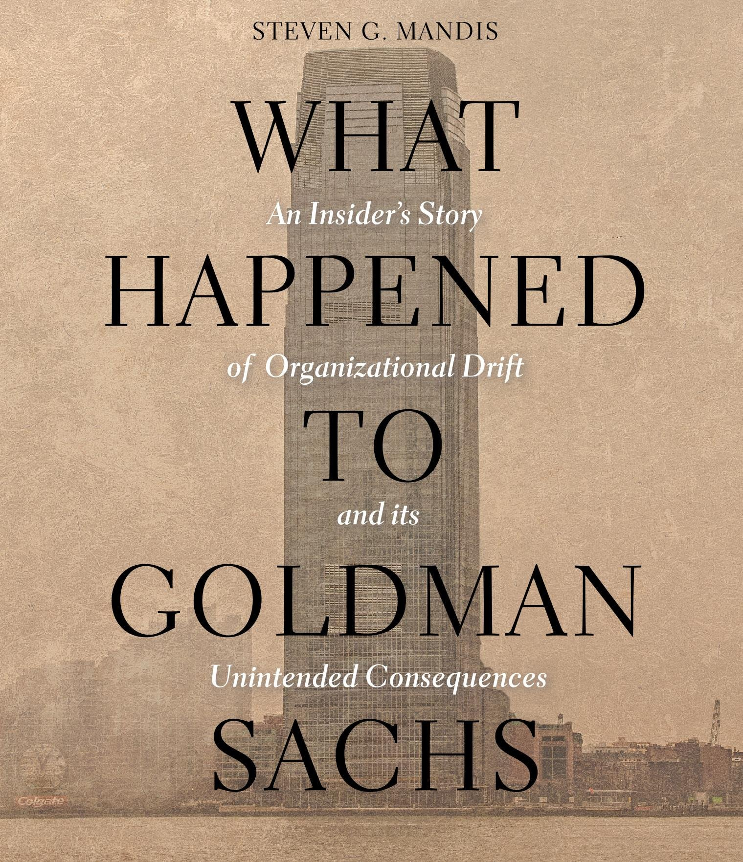 Amazon.com: What Happened to Goldman Sachs: An Insiders Story of  Organizational Drift and Its Unintended Consequences (9781622314461):  Steven G. Mandis, ...