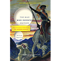 The Man Who Invented Fiction: How Cervantes Ushered