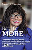 Born For More: One woman's inspiring journey from abject poverty, death and despair to living a life of dreams, destiny, and fulfillment.