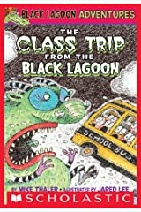 The Class Trip from the Black Lagoon (Black Lagoon Adventures #1) (Black Lagoon Adventures series) Kindle Edition