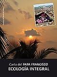 Carta del Papa Francisco: ECOLOGÍA INTEGRAL