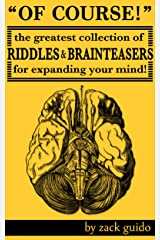 Of Course! The Greatest Collection Of Riddles & Brain Teasers For Expanding Your Mind Kindle Edition