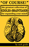 Of Course! The Greatest Collection Of Riddles & Brain Teasers For Expanding Your Mind (English Edition)