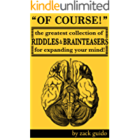 Of Course! The Greatest Collection Of Riddles & Brain Teasers For Expanding Your Mind