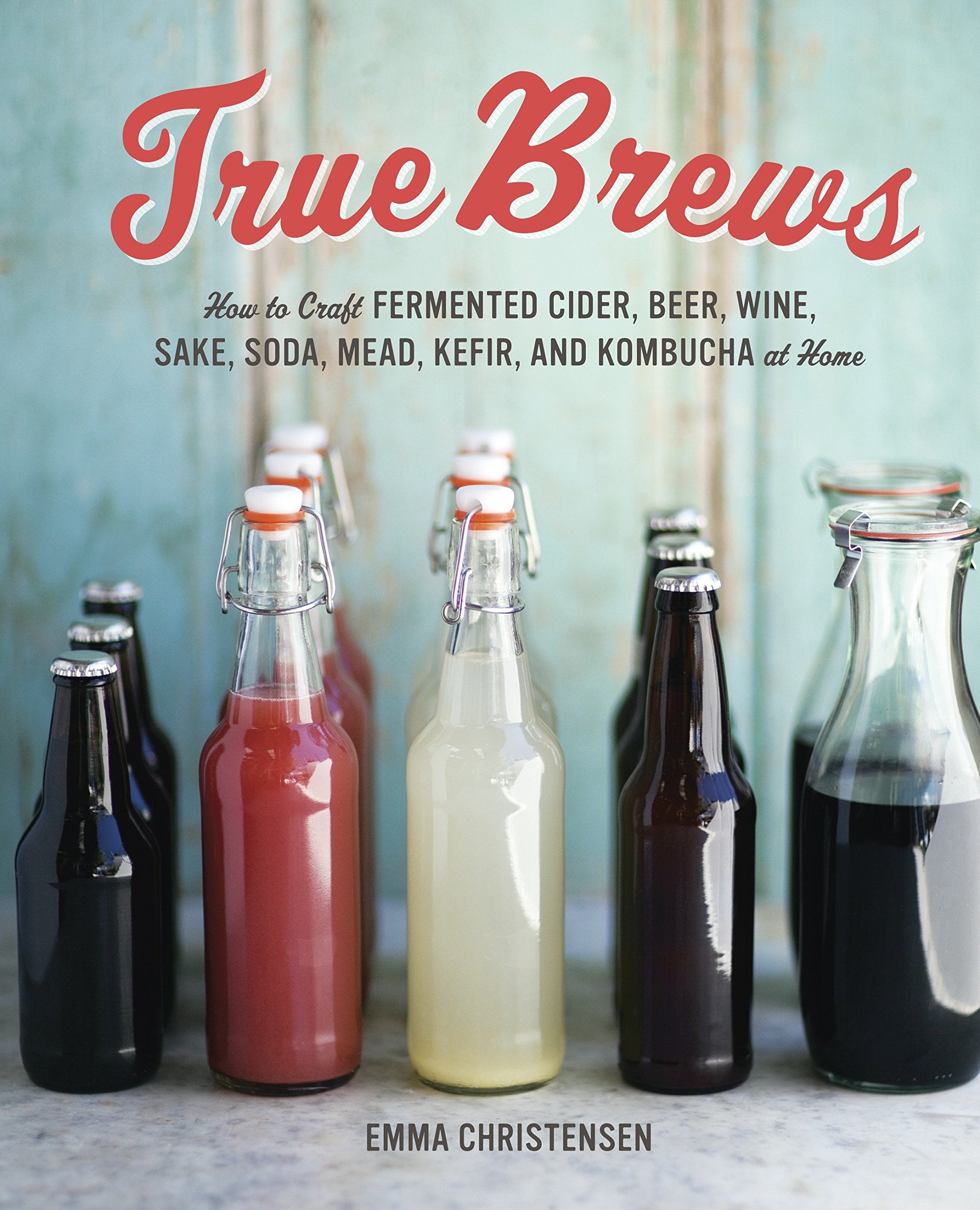 Download True Brews: How to Craft Fermented Cider, Beer, Wine, Sake, Soda, Mead, Kefir, and Kombucha at Home pdf