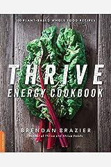 Thrive Energy Cookbook: 150 Plant-Based Whole Food Recipes Kindle Edition