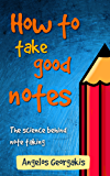 How to take good notes: The science behind note taking (English Edition)
