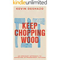 Keep Chopping Wood: an ordinary approach to achieving extraordinary success