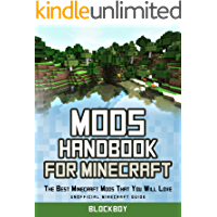 Mods Handbook for Minecraft: The Best Minecraft Mods That You Will Love (Unofficial Minecraft Guide )