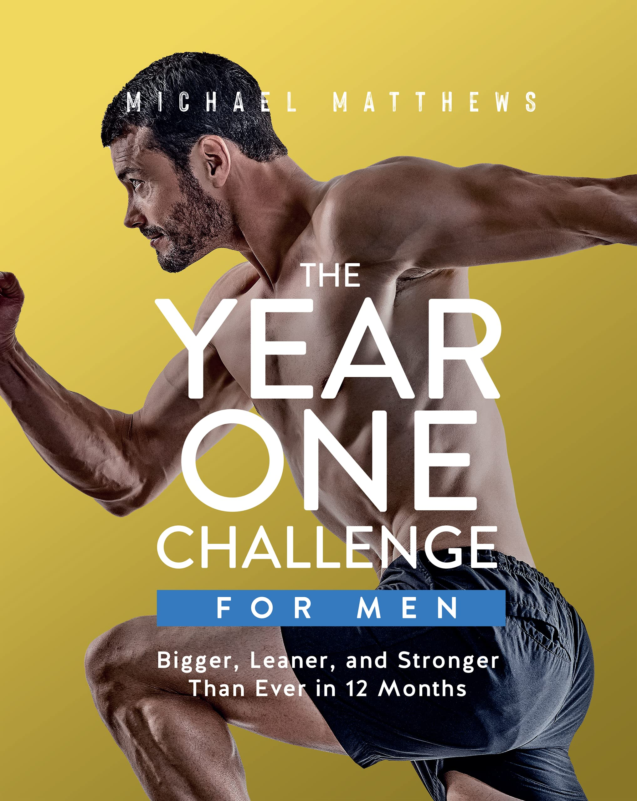 The Year One Challenge for Men Bigger, Leaner, and Stronger Than ...