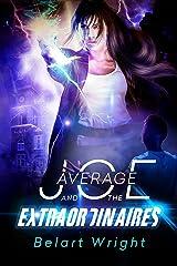 Average Joe and the Extraordinaires (An Average Joe Extraordinary Tale Book 1) Kindle Edition
