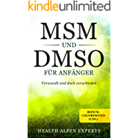 MSM und DMSO für Anfänger: Verwandt und doch verschieden. Bonus: Chlordioxid (CDL). Anwendung, Wirkung, Nebenwirkung, Kritik, Einnahme, Studien und wo kaufen