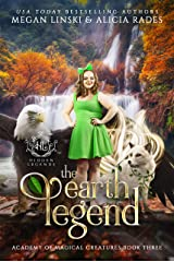 The Earth Legend (Hidden Legends: Academy of Magical Creatures Book 3) Kindle Edition