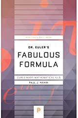 Dr. Euler's Fabulous Formula: Cures Many Mathematical Ills (Princeton Science Library) Kindle Edition