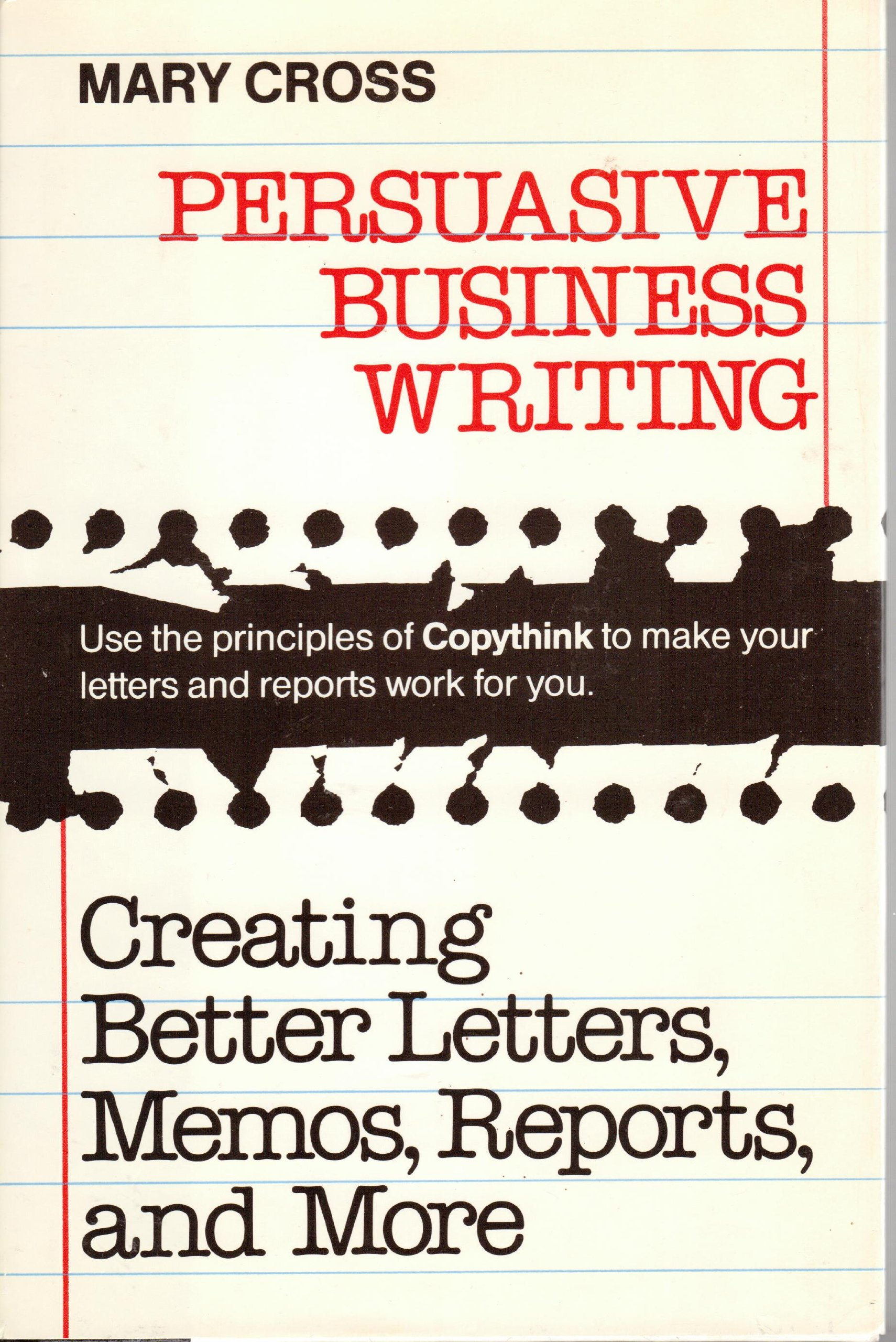 Persuasive Business Writing Creating Better Letters Memos