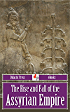 The Rise and Fall of the Assyrian Empire (Illustrated) (English Edition)