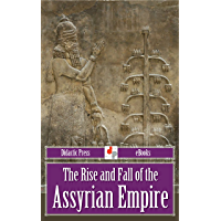 The Rise and Fall of the Assyrian Empire (Illustrated)