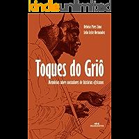 Toques do Griô - Memórias sobre contadores de histórias africanas