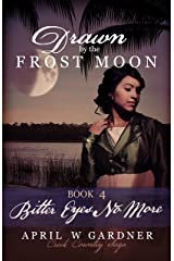 Drawn by the Frost Moon: Bitter Eyes No More (Creek Country Saga Book 4) Kindle Edition