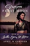 Drawn by the Frost Moon: Bitter Eyes No More (Creek Country Saga Book 4)