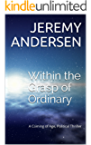 Within the Grasp of Ordinary: A Coming of Age, Political Thriller