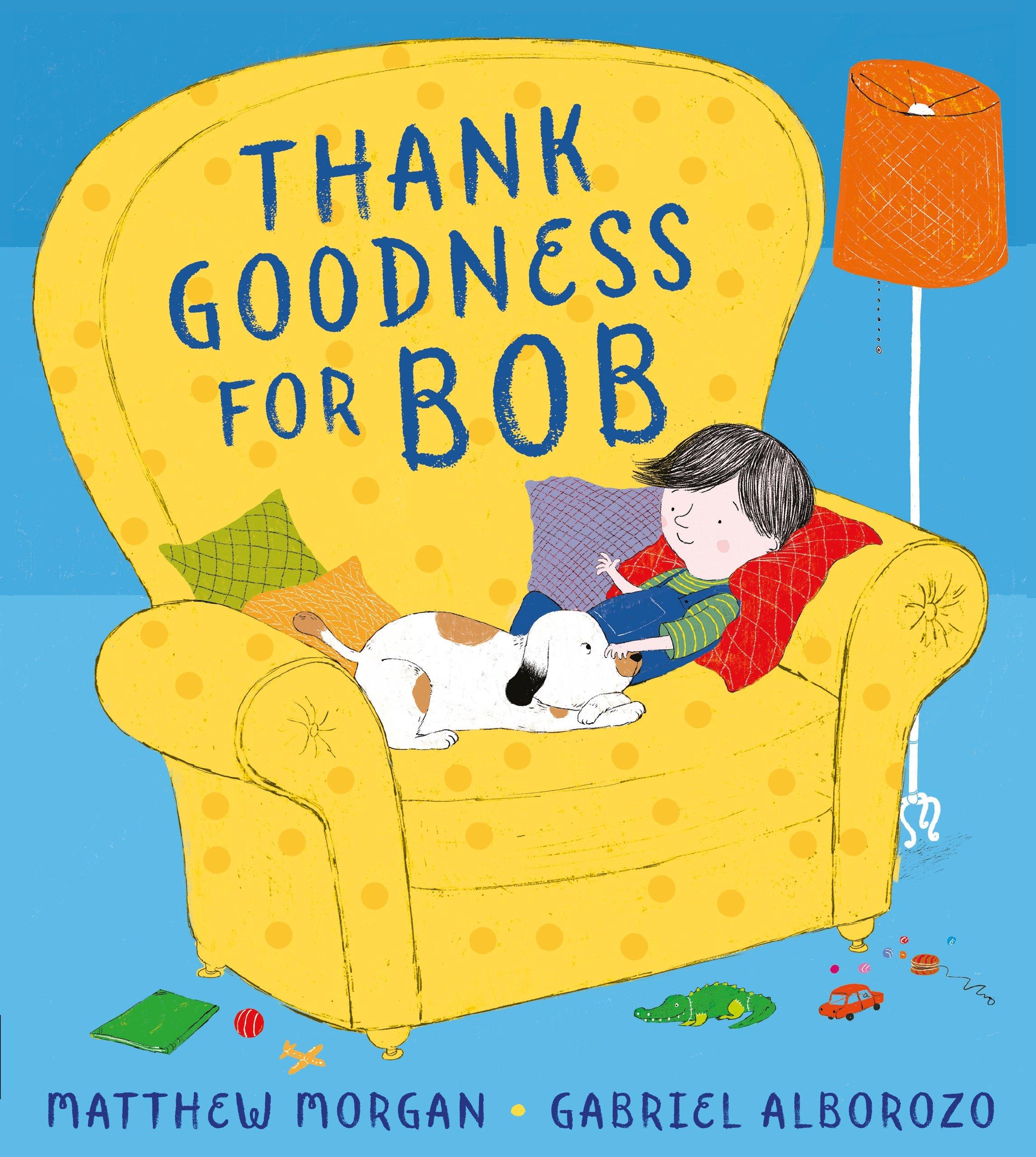 Thank Goodness for Bob: Amazon.co.uk: Morgan, Matthew, Alborozo, Gabriel:  Books