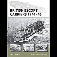 British Escort Carriers 1941–45 (New Vanguard Book 274)
