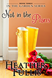 Not in the Plans (In The Garden Book 3)